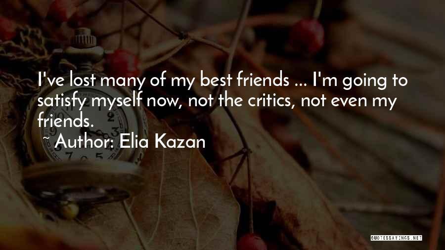 I've Lost Myself Quotes By Elia Kazan