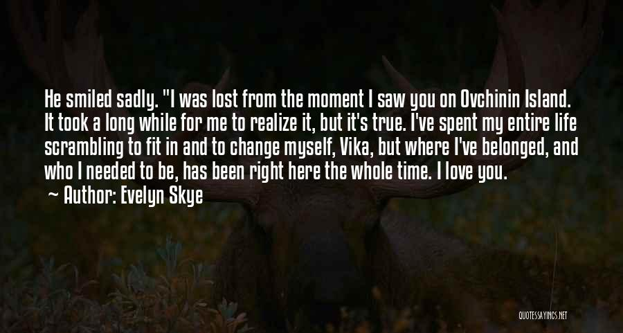 I've Lost Myself Quotes By Evelyn Skye