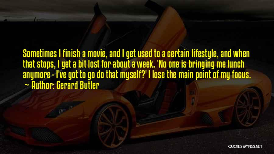 I've Lost Myself Quotes By Gerard Butler