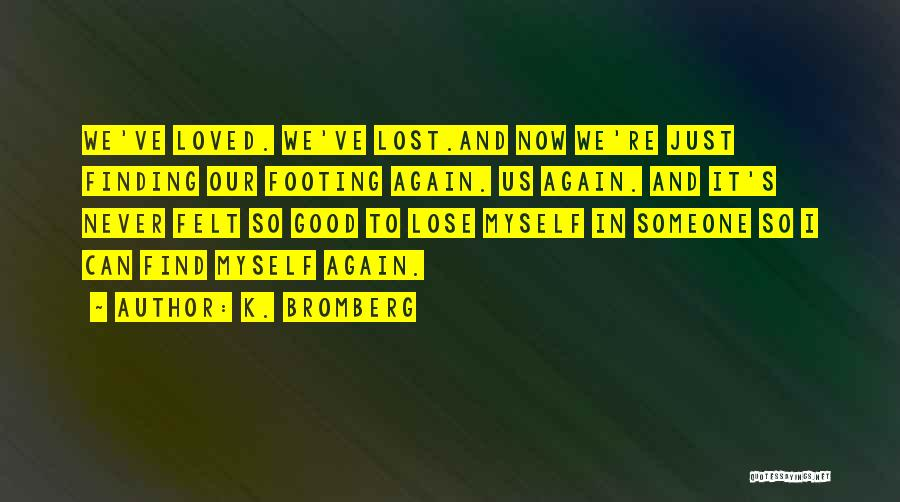 I've Lost Myself Quotes By K. Bromberg