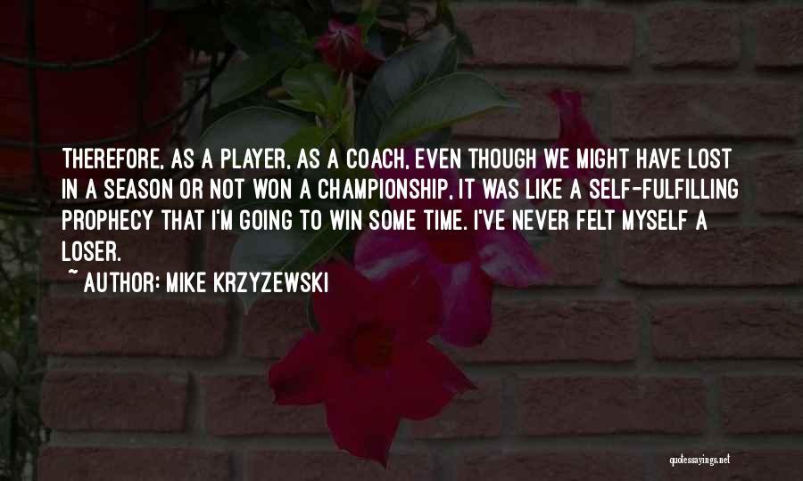 I've Lost Myself Quotes By Mike Krzyzewski