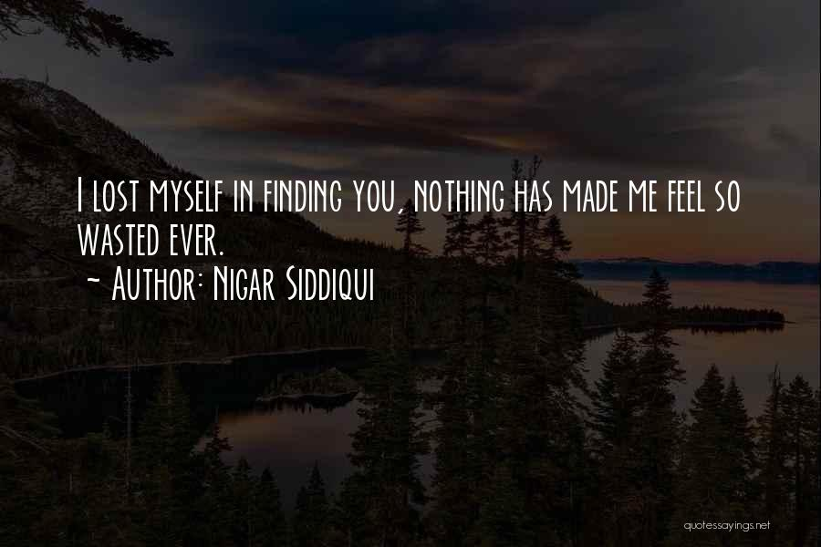 I've Lost Myself Quotes By Nigar Siddiqui