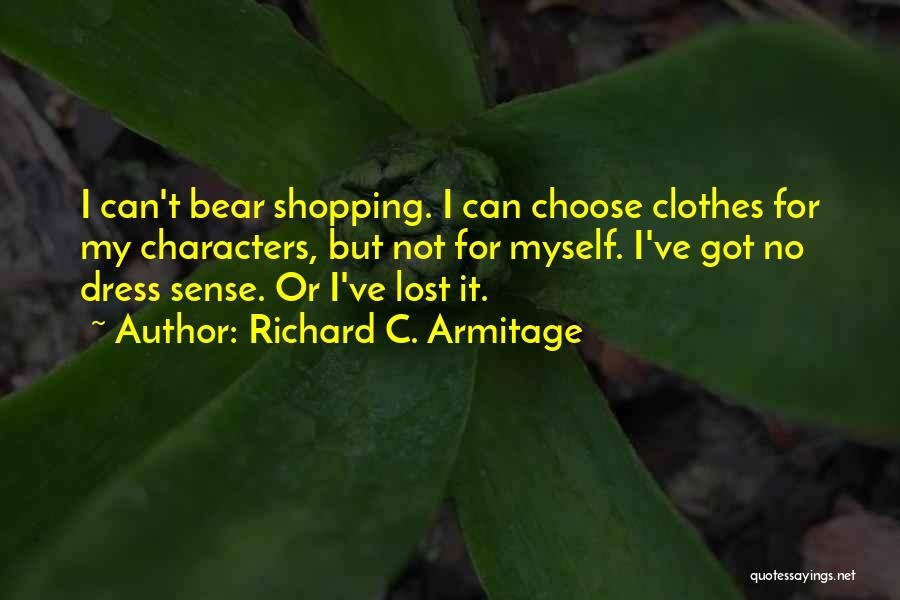 I've Lost Myself Quotes By Richard C. Armitage