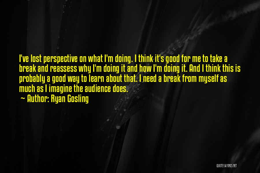 I've Lost Myself Quotes By Ryan Gosling