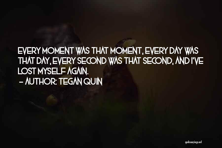 I've Lost Myself Quotes By Tegan Quin