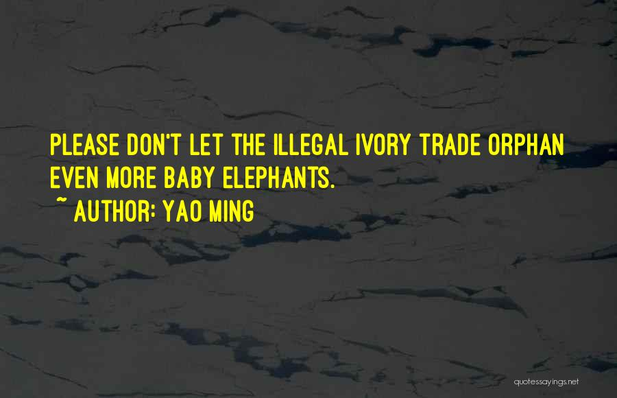 Ivory Trade Quotes By Yao Ming