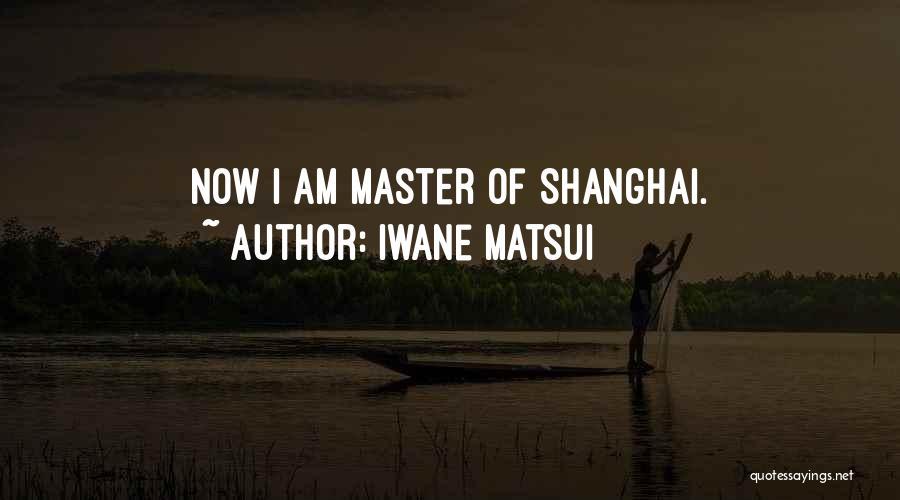 Iwane Matsui Quotes 746749