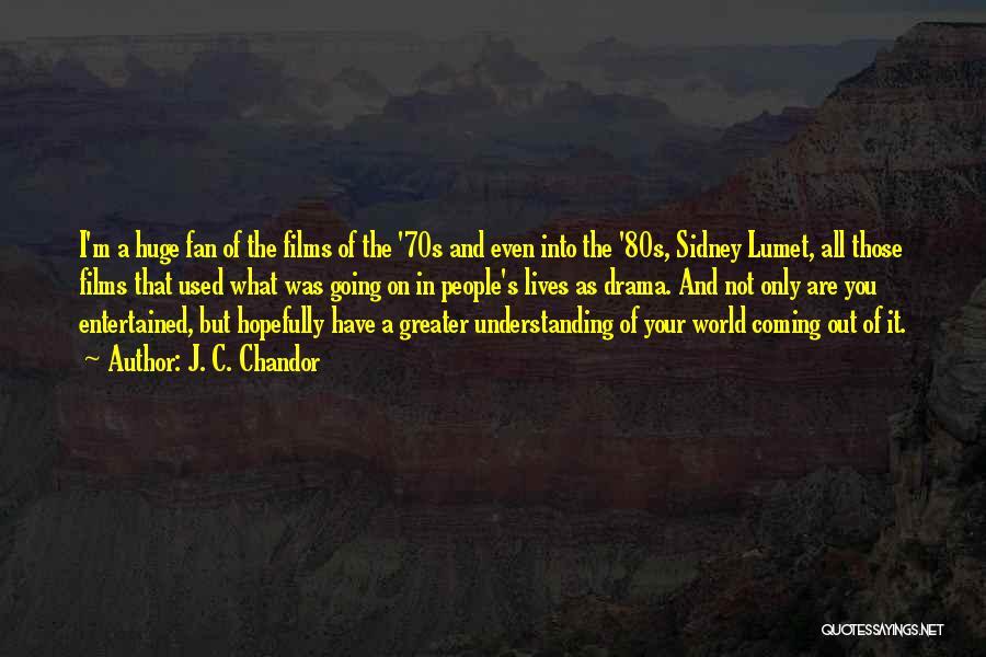 J. C. Chandor Quotes 1529948