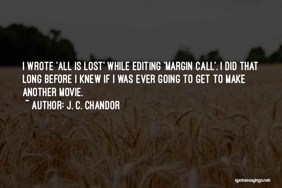 J. C. Chandor Quotes 682707