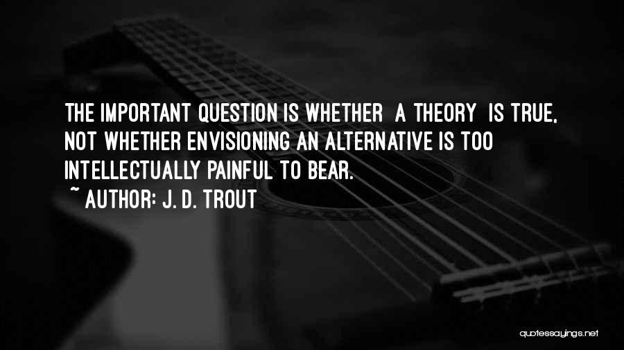 J. D. Trout Quotes 369756