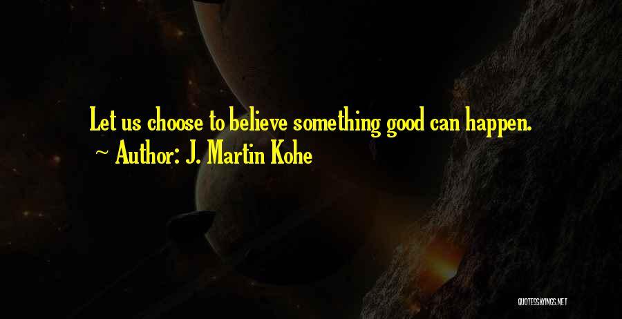 J. Martin Kohe Quotes 1974964