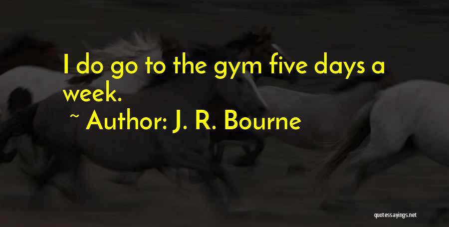 J. R. Bourne Quotes 1900829