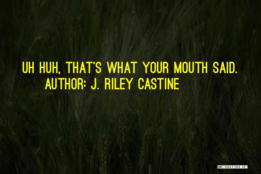 J. Riley Castine Quotes 709413