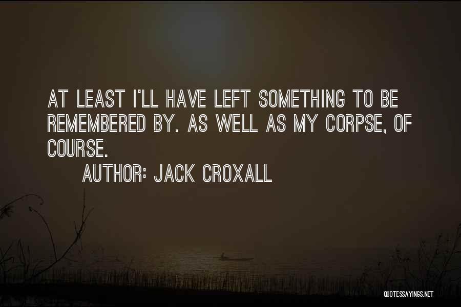 Jack Croxall Quotes 325987