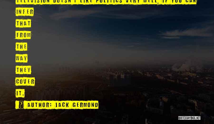 Jack Germond Quotes 569028