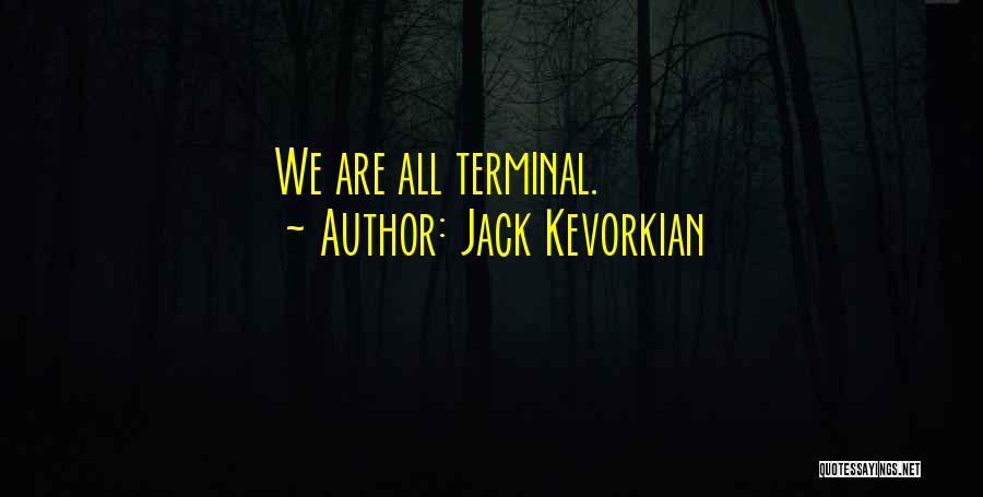 Jack Kevorkian Quotes 1261076