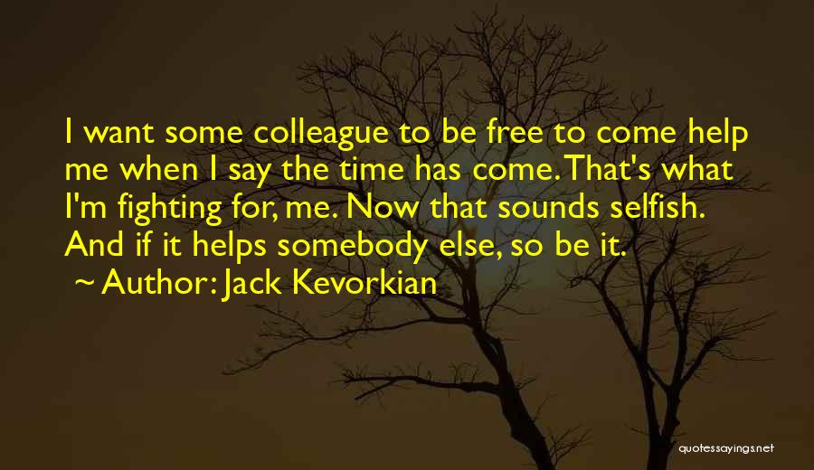 Jack Kevorkian Quotes 1524588