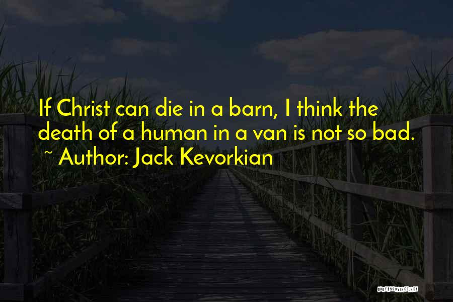 Jack Kevorkian Quotes 1793610