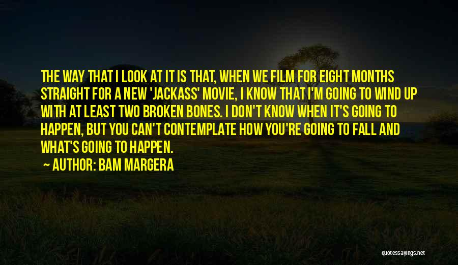 Jackass 2 Quotes By Bam Margera