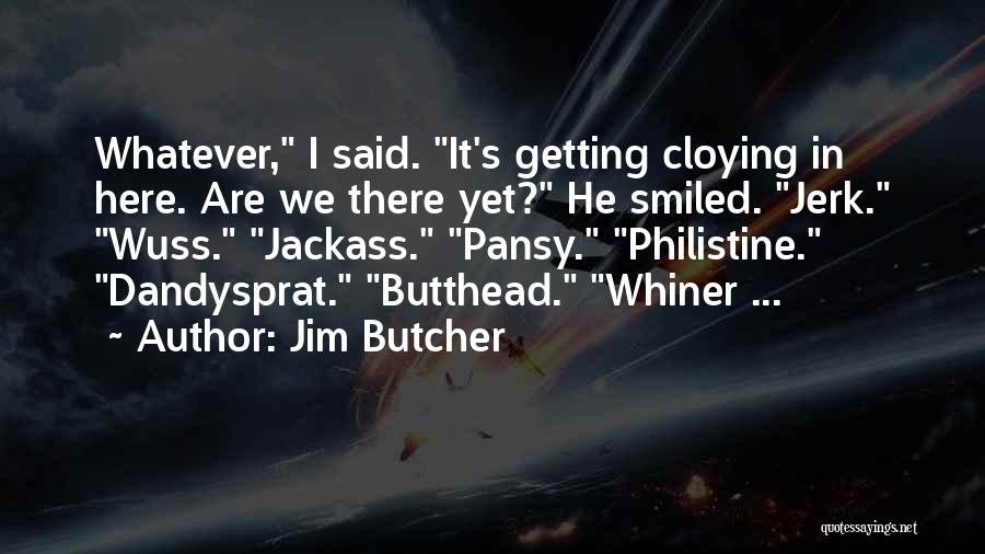 Jackass 2 Quotes By Jim Butcher