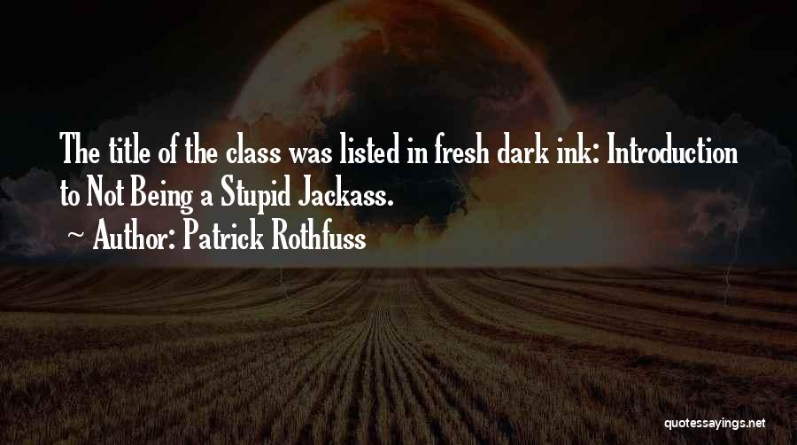 Jackass 2 Quotes By Patrick Rothfuss
