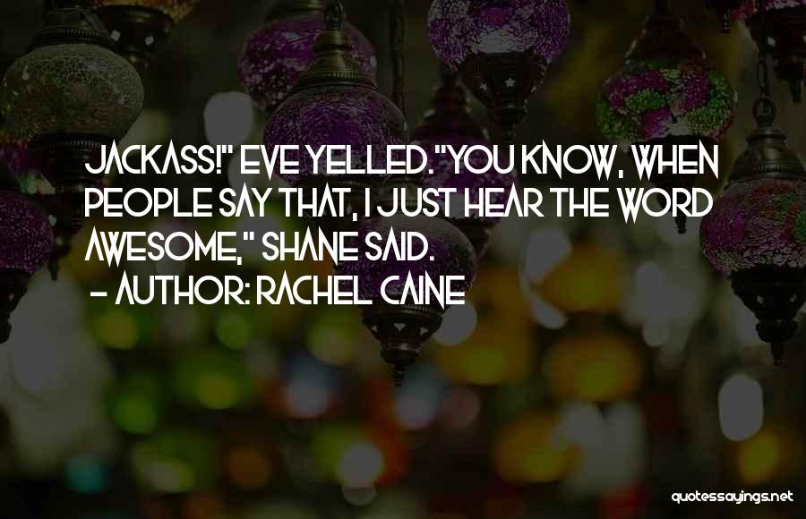 Jackass 2 Quotes By Rachel Caine