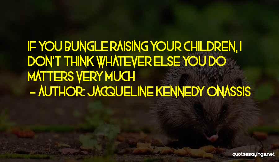 Jacqueline Kennedy Onassis Quotes 1840614