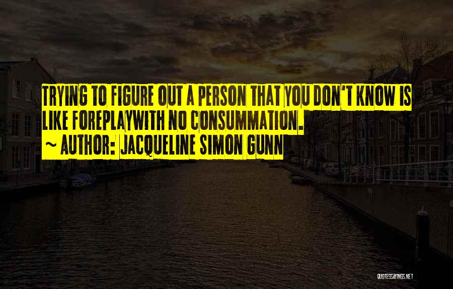Jacqueline Simon Gunn Quotes 355262