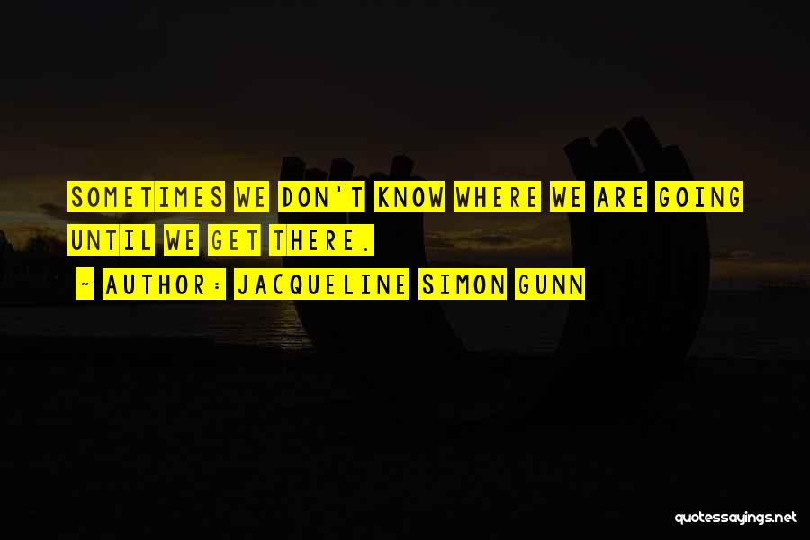 Jacqueline Simon Gunn Quotes 625978