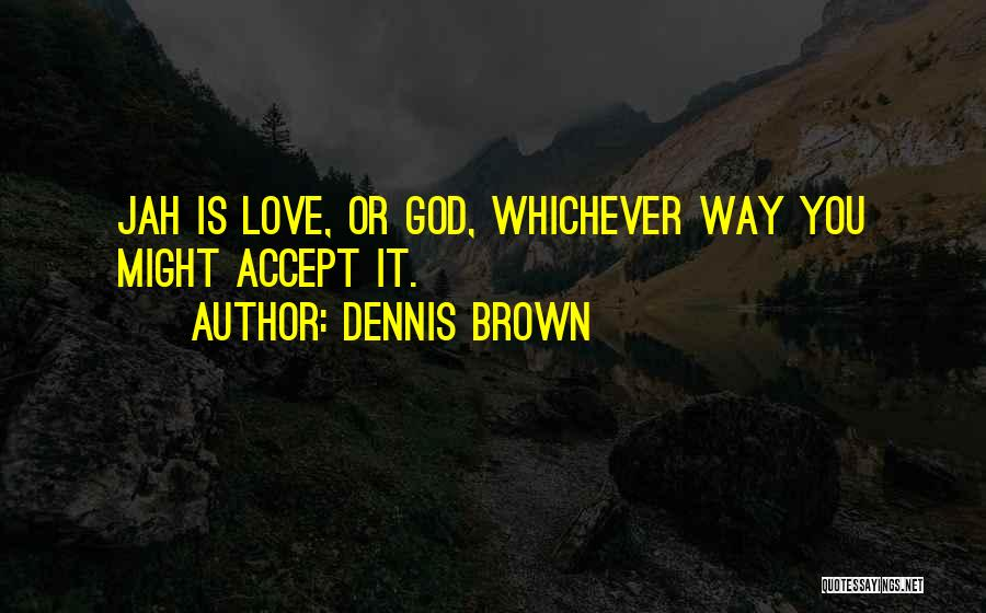 Jah Love Quotes By Dennis Brown