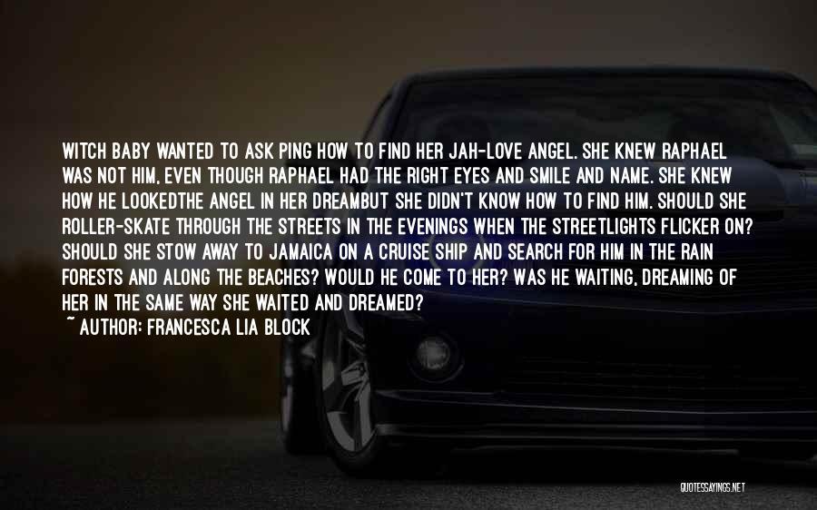 Jah Love Quotes By Francesca Lia Block