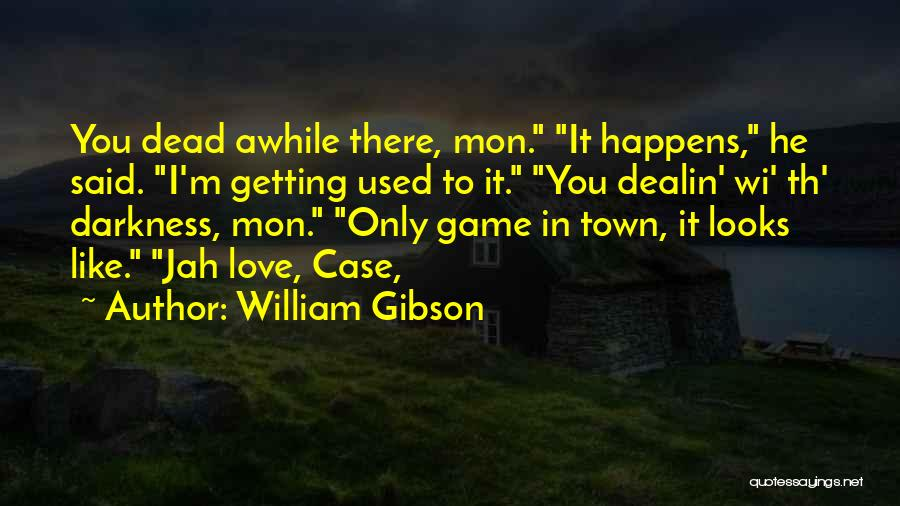 Jah Love Quotes By William Gibson