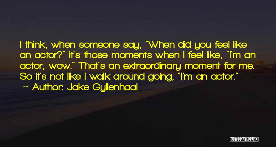 Jake Gyllenhaal Quotes 1713854