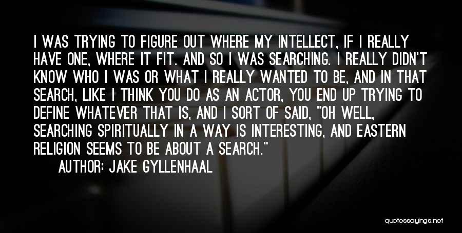 Jake Gyllenhaal Quotes 1737657