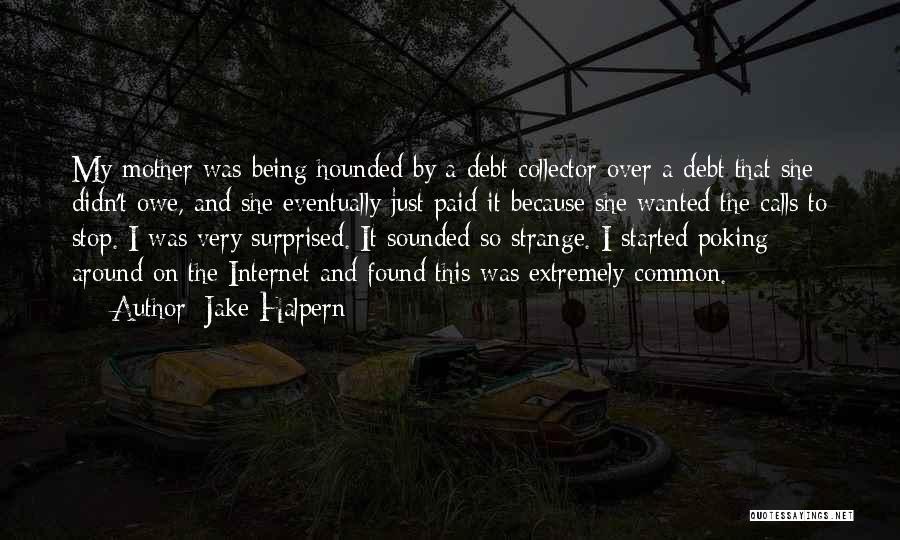 Jake Halpern Quotes 1759010