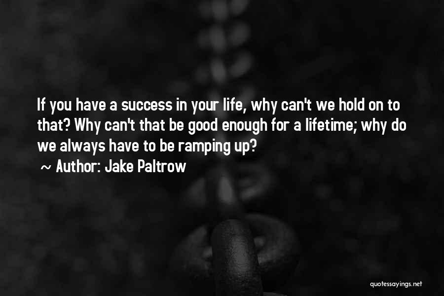 Jake Paltrow Quotes 321411