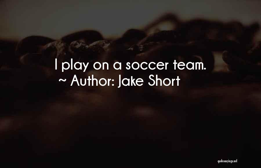 Jake Short Quotes 452593