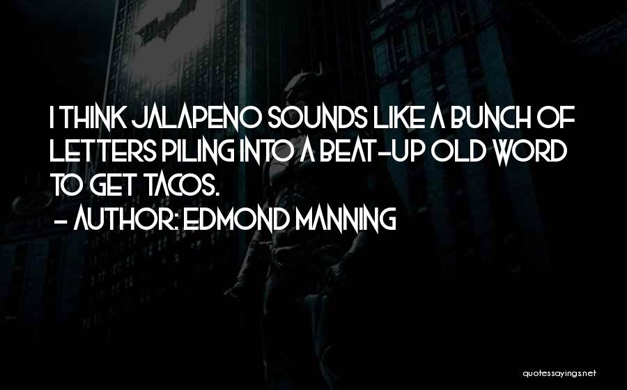 Jalapeno Quotes By Edmond Manning