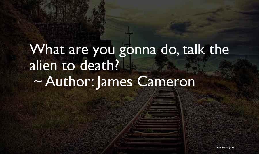 James Cameron Quotes 1069008