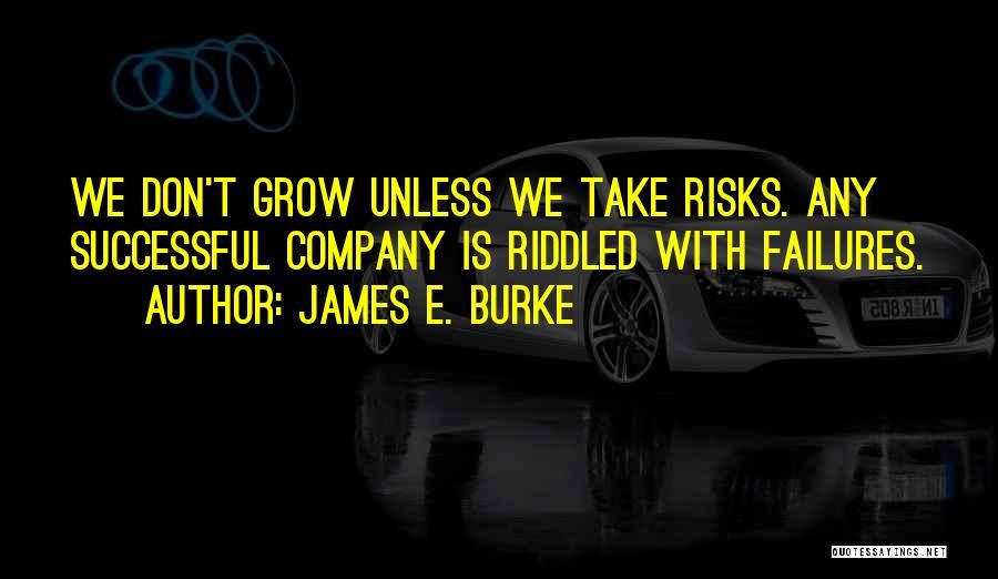 James E. Burke Quotes 692486