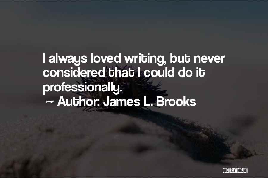 James L. Brooks Quotes 1376752