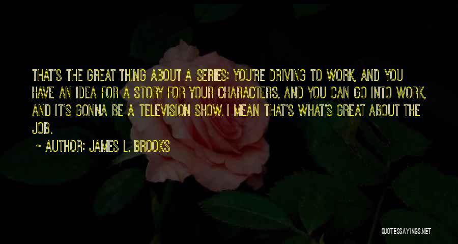 James L. Brooks Quotes 254665