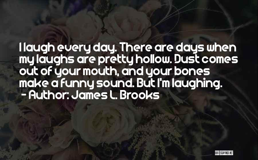 James L. Brooks Quotes 938786