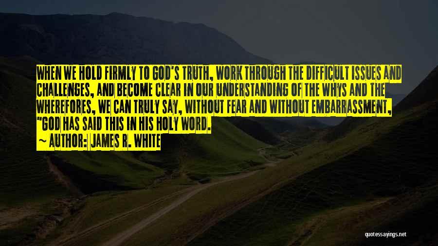 James R. White Quotes 1802120