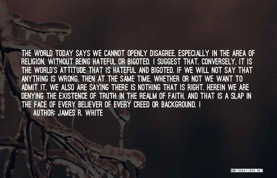 James R. White Quotes 862435
