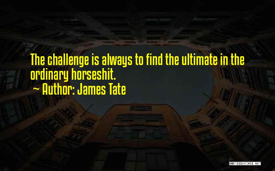 James Tate Quotes 1182405
