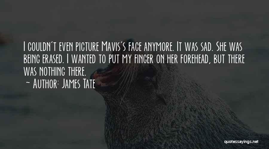 James Tate Quotes 1384508