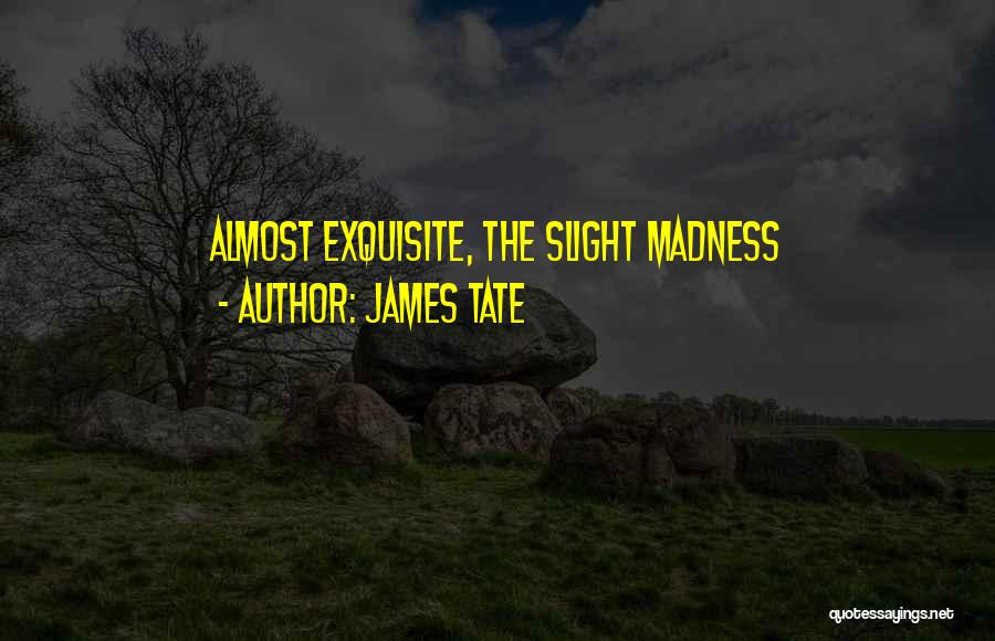 James Tate Quotes 157355