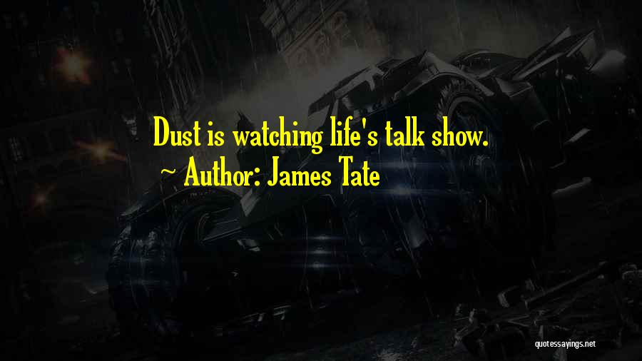 James Tate Quotes 525915