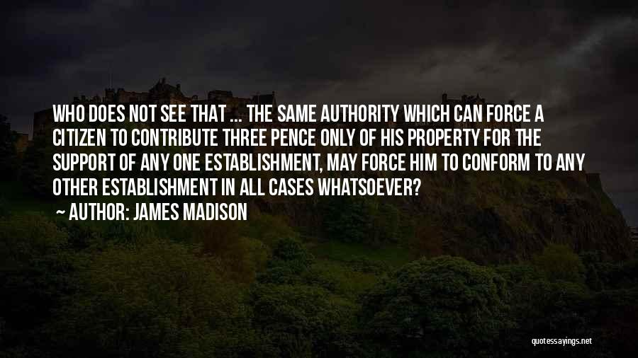 James W Pence Quotes By James Madison